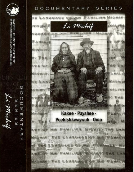 Cover of the Gabriel Dumont Institute video, 'Li Michif: The Language of Our Families/Li Michif: Kakee-Payshee-Peekishkwaywuk-Oma'.