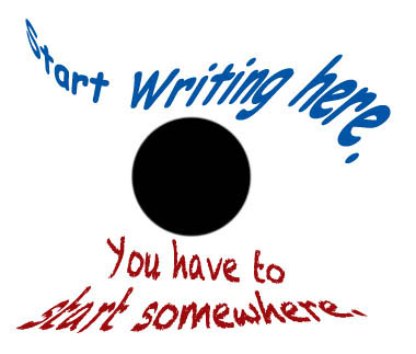 Motto of novice writers everywhere, not profound but always practical.